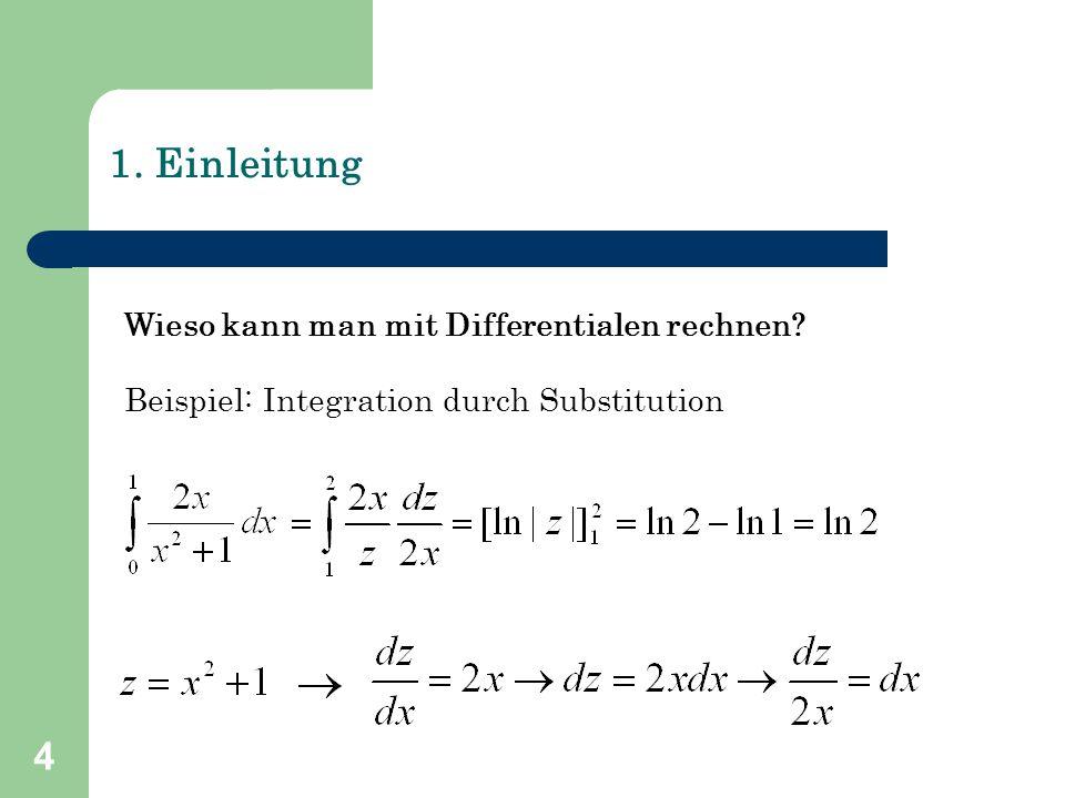 4 1. Einleitung Wieso kann man mit Differentialen rechnen? Beispiel: Integration durch Substitution