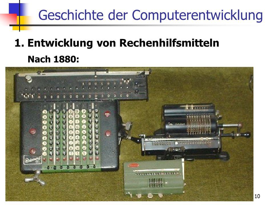 10 Geschichte der Computerentwicklung 1. Entwicklung von Rechenhilfsmitteln Nach 1880: