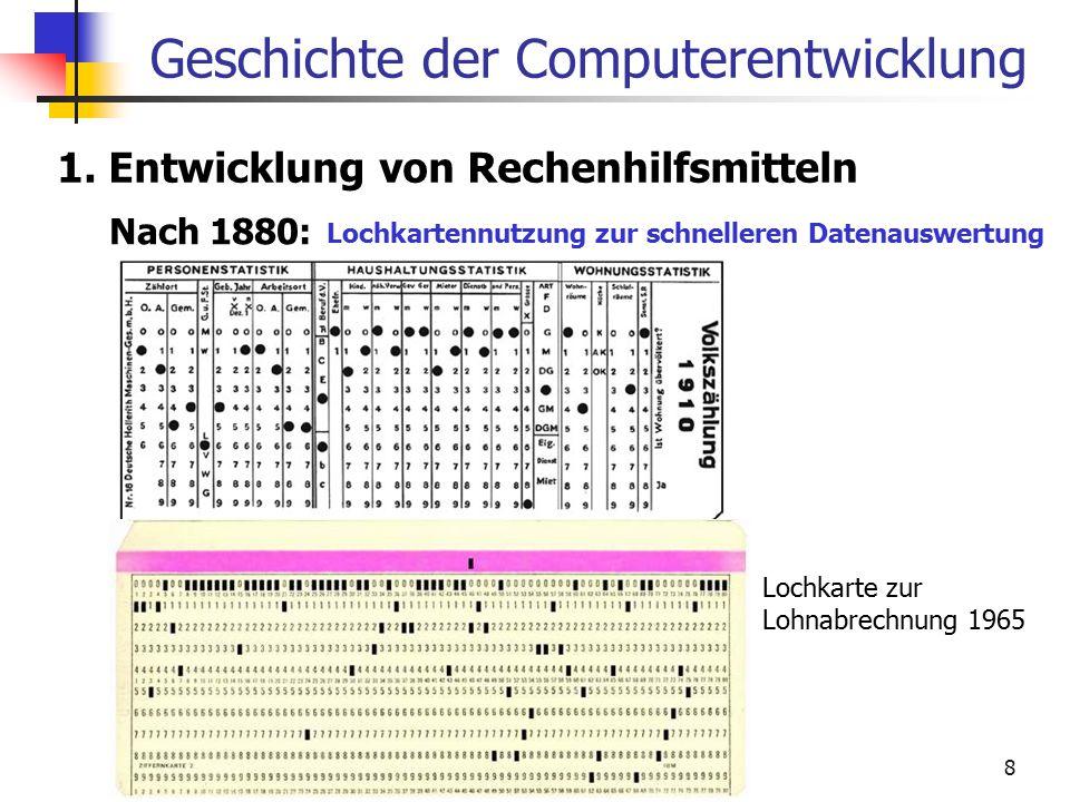8 Geschichte der Computerentwicklung 1. Entwicklung von Rechenhilfsmitteln Nach 1880: Lochkartennutzung zur schnelleren Datenauswertung Lochkarte zur
