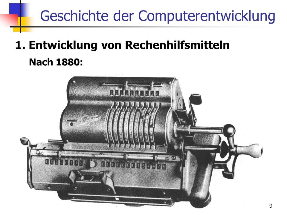 9 Geschichte der Computerentwicklung 1. Entwicklung von Rechenhilfsmitteln Nach 1880: