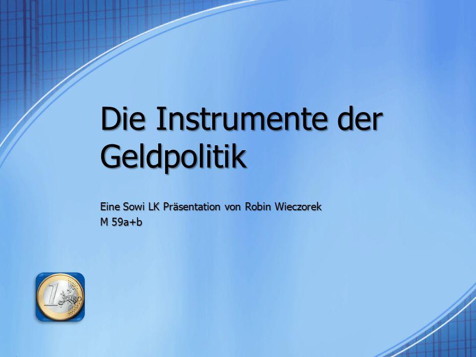 Die Instrumente der Geldpolitik Eine Sowi LK Präsentation von Robin Wieczorek M 59a+b