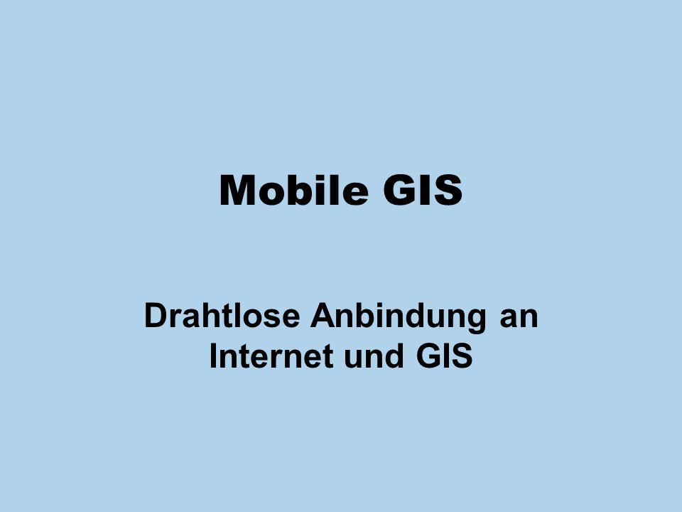 Einleitung WLAN Bluetooth GSM GPRS HSCSD UMTS Mobile GIS Drahtlose Anbindung an Internet und GIS