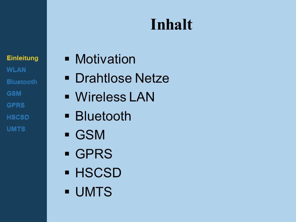 Einleitung WLAN Bluetooth GSM GPRS HSCSD UMTS Motivation  Steigerung von Flexibilität und Mobilität immer und überall bequem Zugang zum Internet Zwei Aspekte der Mobilität Benutzermobilität: Der Benutzer kommuniziert (drahtlos) zu jeder Zeit an jedem Ort, mit jedermann .
