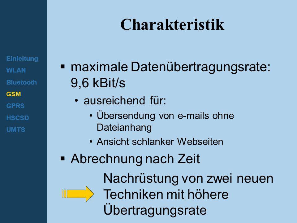 Einleitung WLAN Bluetooth GSM GPRS HSCSD UMTS Charakteristik  maximale Datenübertragungsrate: 9,6 kBit/s ausreichend für: Übersendung von e-mails ohn