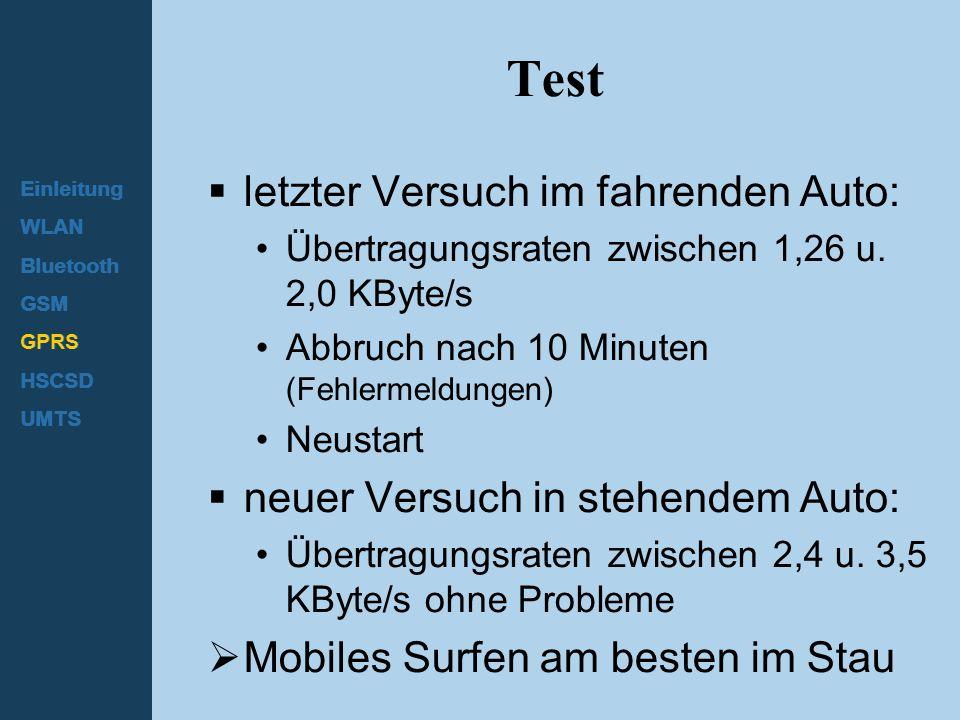 Einleitung WLAN Bluetooth GSM GPRS HSCSD UMTS Test  letzter Versuch im fahrenden Auto: Übertragungsraten zwischen 1,26 u. 2,0 KByte/s Abbruch nach 10