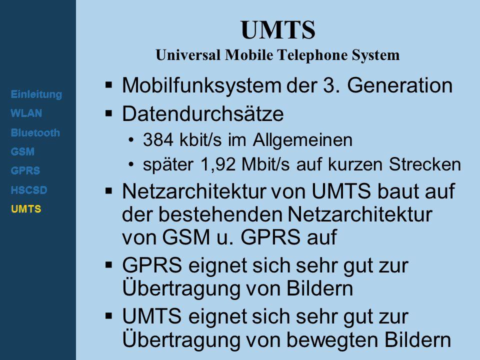 Einleitung WLAN Bluetooth GSM GPRS HSCSD UMTS UMTS Universal Mobile Telephone System  Mobilfunksystem der 3. Generation  Datendurchsätze 384 kbit/s