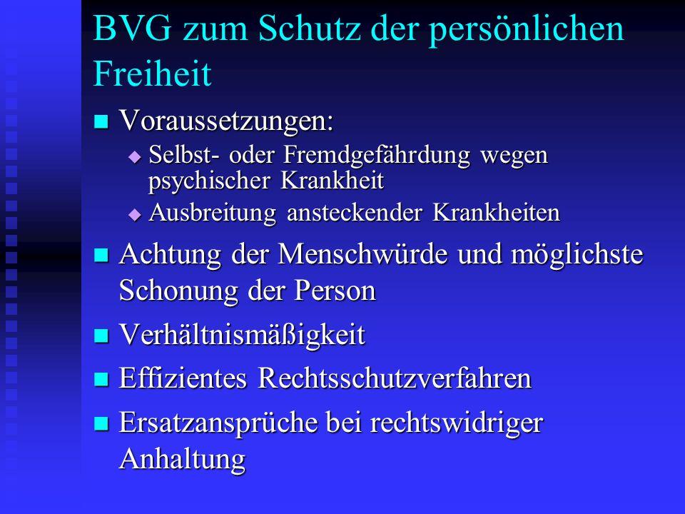 BVG zum Schutz der persönlichen Freiheit Voraussetzungen: Voraussetzungen:  Selbst- oder Fremdgefährdung wegen psychischer Krankheit  Ausbreitung an