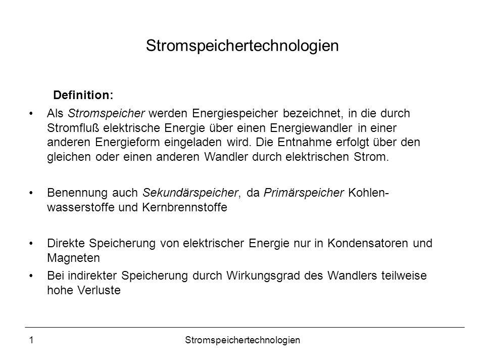 1Stromspeichertechnologien Definition: Als Stromspeicher werden Energiespeicher bezeichnet, in die durch Stromfluß elektrische Energie über einen Ener