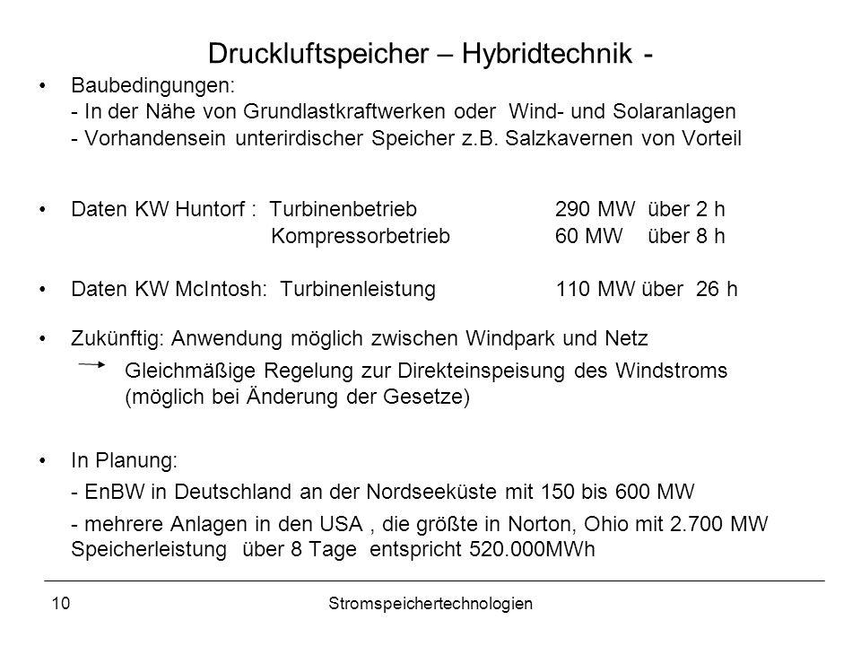 10Stromspeichertechnologien Druckluftspeicher – Hybridtechnik - Baubedingungen: - In der Nähe von Grundlastkraftwerken oder Wind- und Solaranlagen - V