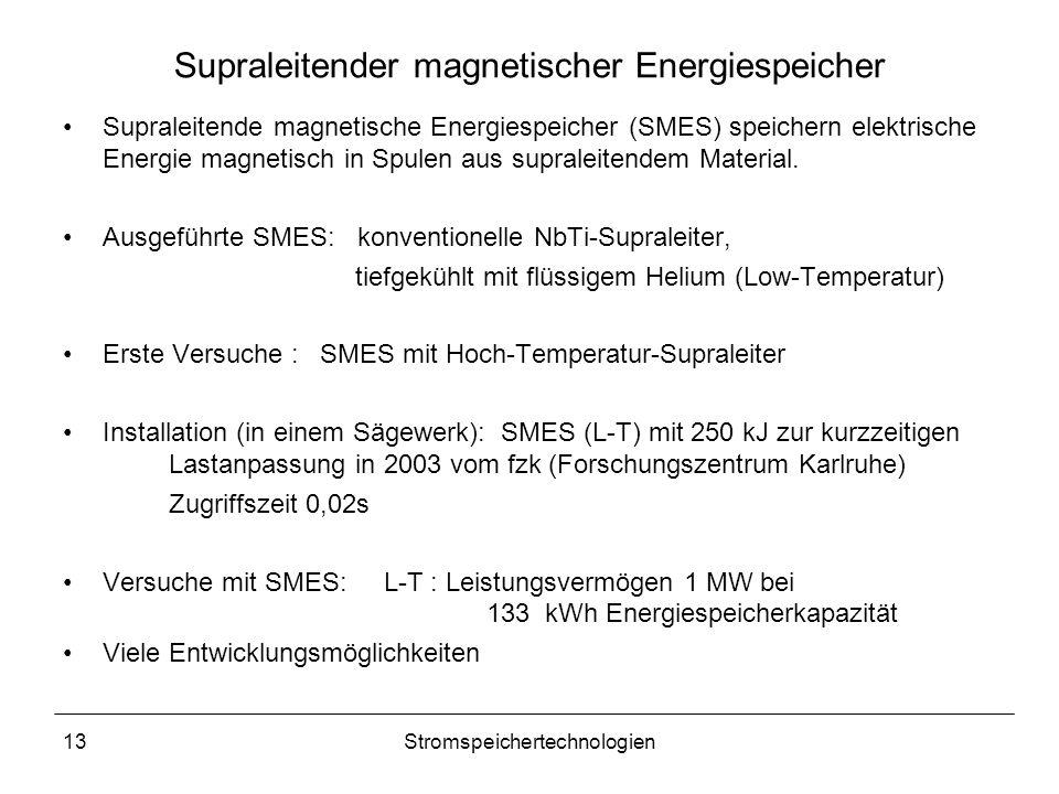 13Stromspeichertechnologien Supraleitender magnetischer Energiespeicher Supraleitende magnetische Energiespeicher (SMES) speichern elektrische Energie