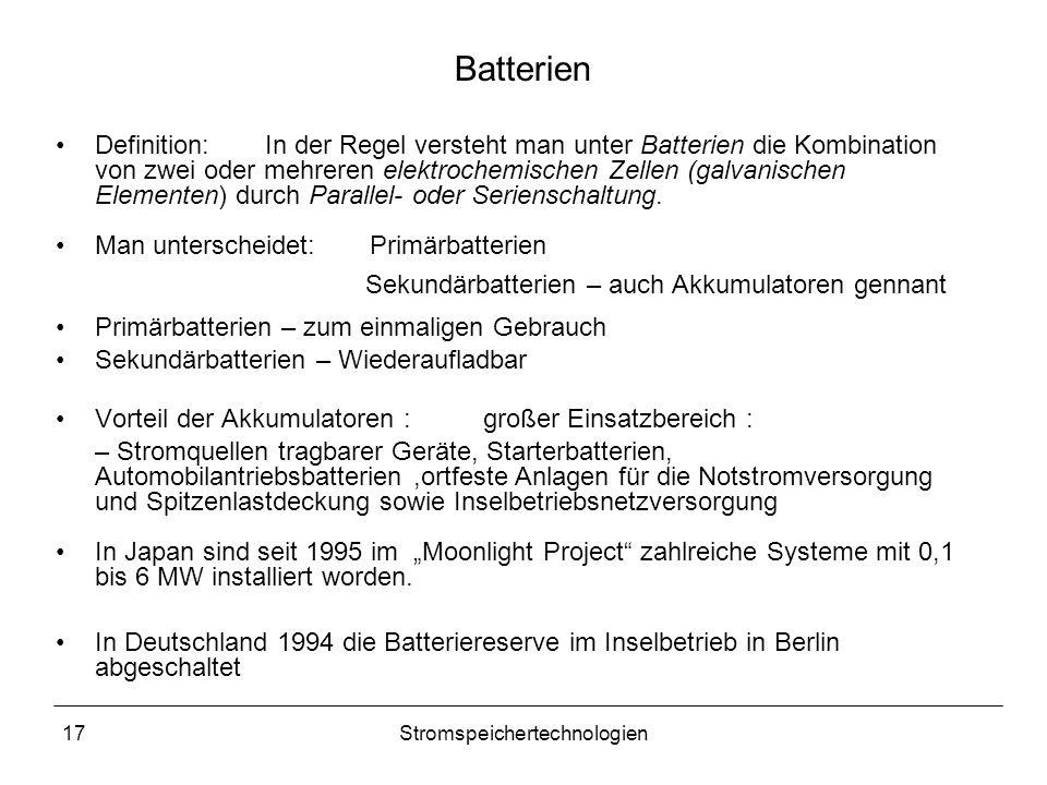 17Stromspeichertechnologien Batterien Definition: In der Regel versteht man unter Batterien die Kombination von zwei oder mehreren elektrochemischen Z