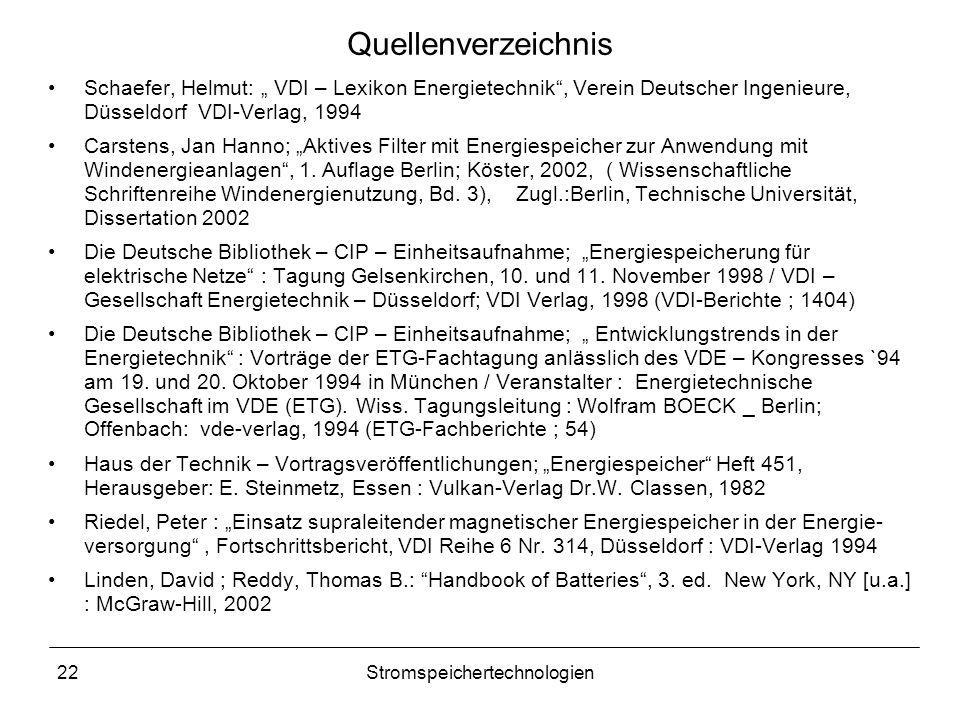 """22Stromspeichertechnologien Quellenverzeichnis Schaefer, Helmut: """" VDI – Lexikon Energietechnik"""", Verein Deutscher Ingenieure, Düsseldorf VDI-Verlag,"""
