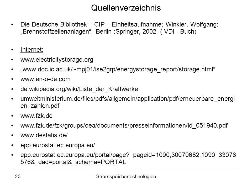 """23Stromspeichertechnologien Quellenverzeichnis Die Deutsche Bibliothek – CIP – Einheitsaufnahme; Winkler, Wolfgang: """"Brennstoffzellenanlagen"""", Berlin"""