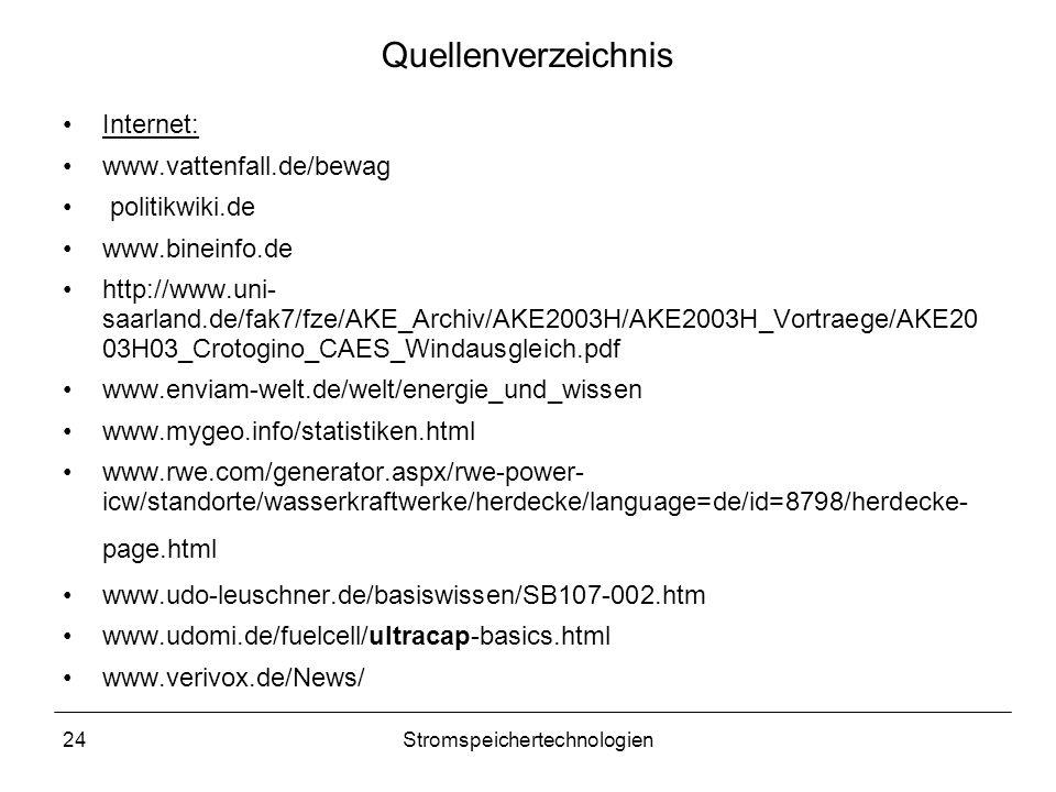 24Stromspeichertechnologien Quellenverzeichnis Internet: www.vattenfall.de/bewag politikwiki.de www.bineinfo.de http://www.uni- saarland.de/fak7/fze/A