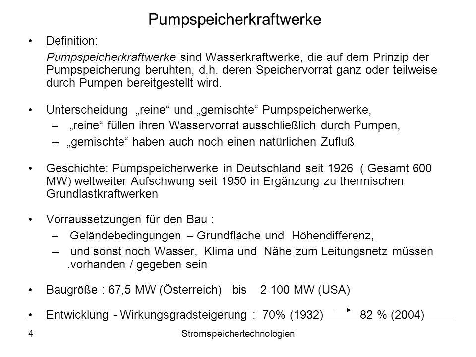 4Stromspeichertechnologien Pumpspeicherkraftwerke Definition: Pumpspeicherkraftwerke sind Wasserkraftwerke, die auf dem Prinzip der Pumpspeicherung be