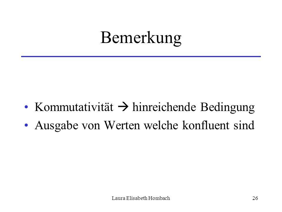 Laura Elisabeth Hombach26 Bemerkung Kommutativität  hinreichende Bedingung Ausgabe von Werten welche konfluent sind