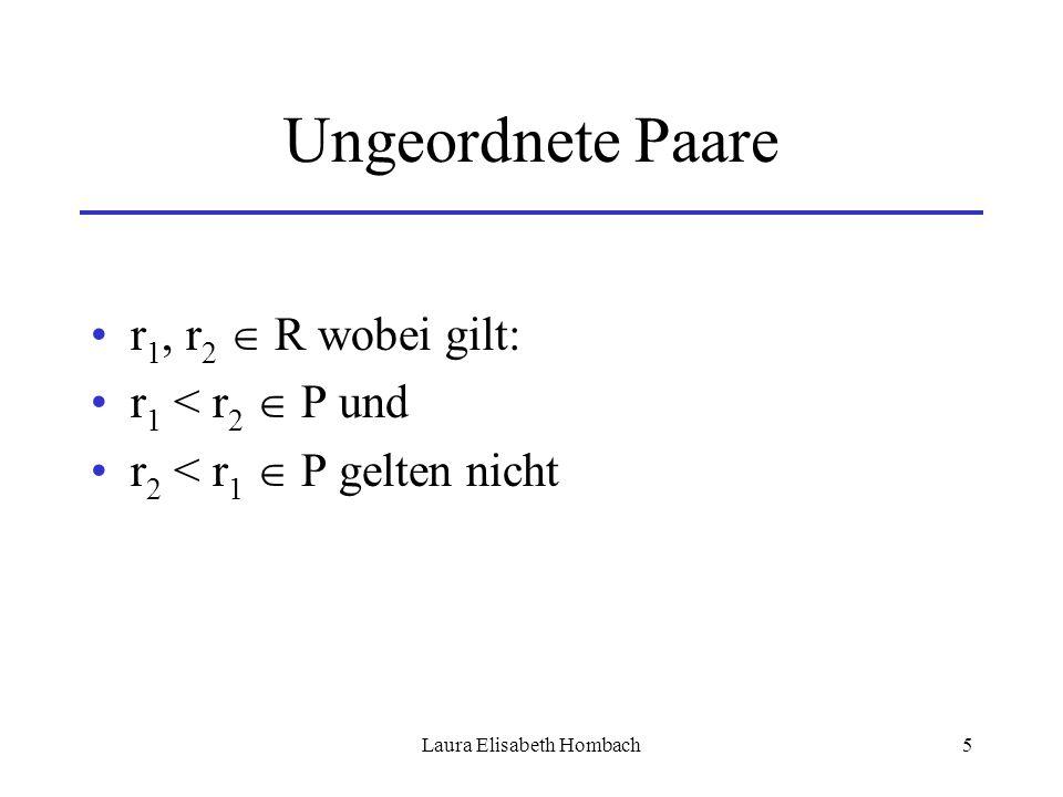 Laura Elisabeth Hombach5 Ungeordnete Paare r 1, r 2  R wobei gilt: r 1 < r 2  P und r 2 < r 1  P gelten nicht