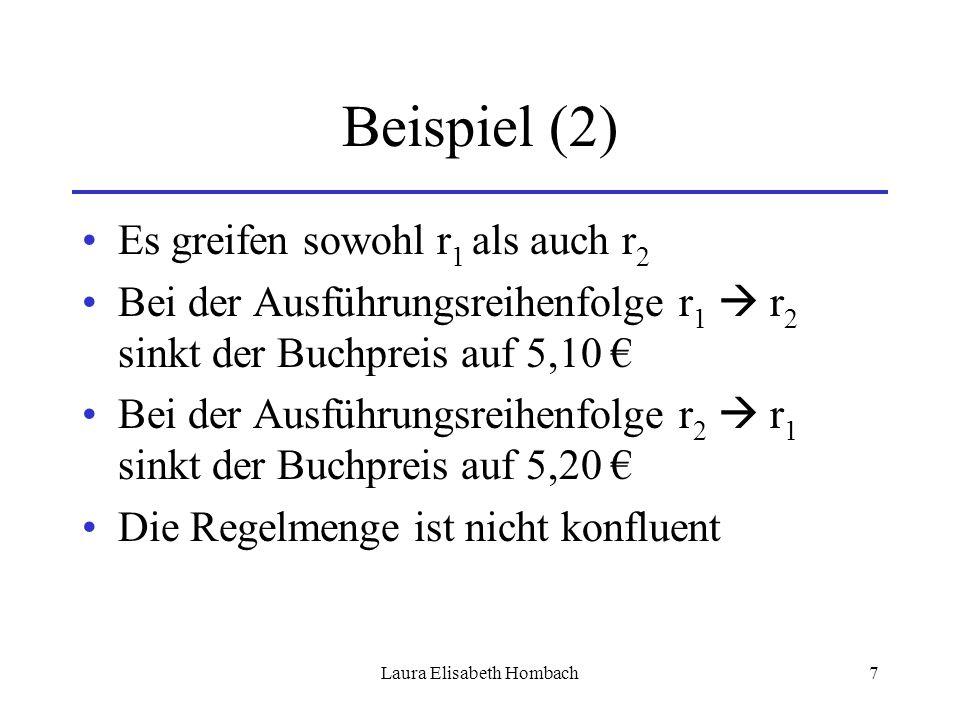 Laura Elisabeth Hombach7 Beispiel (2) Es greifen sowohl r 1 als auch r 2 Bei der Ausführungsreihenfolge r 1  r 2 sinkt der Buchpreis auf 5,10 € Bei d