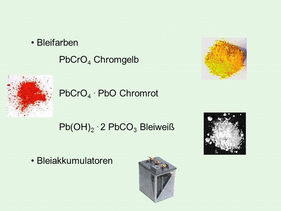 Bleifarben PbCrO 4 Chromgelb PbCrO 4. PbO Chromrot Pb(OH) 2. 2 PbCO 3 Bleiweiß Bleiakkumulatoren