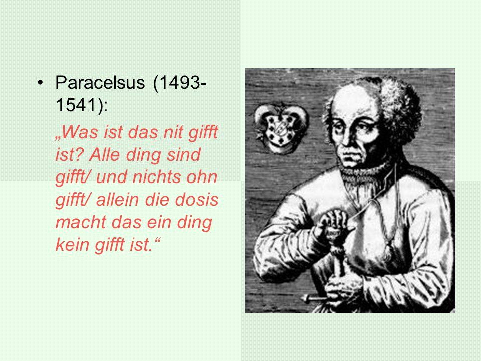 """Paracelsus (1493- 1541): """"Was ist das nit gifft ist? Alle ding sind gifft/ und nichts ohn gifft/ allein die dosis macht das ein ding kein gifft ist."""""""