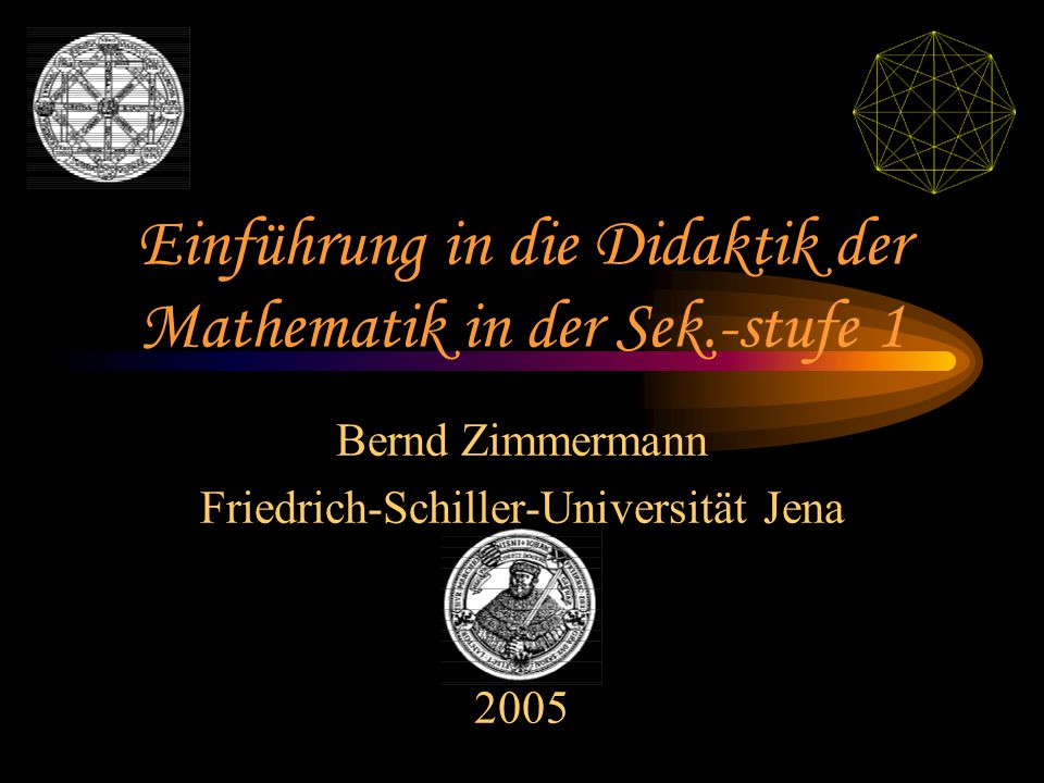 Einführung in die Didaktik der Mathematik in der Sek.-stufe 1 Bernd Zimmermann Friedrich-Schiller-Universität Jena 2005