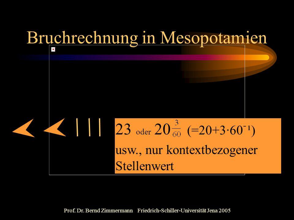 Prof. Dr. Bernd Zimmermann Friedrich-Schiller-Universität Jena 2005 Bruchrechnung in Mesopotamien 23 oder 20 (=20+3·60ֿ¹) usw., nur kontextbezogener S