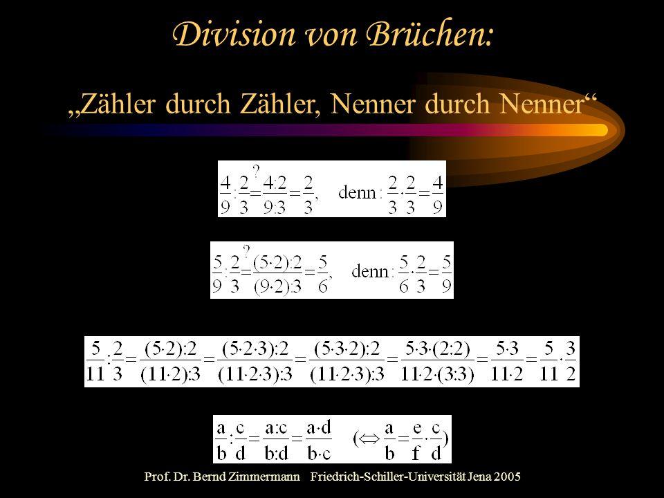 """Prof. Dr. Bernd Zimmermann Friedrich-Schiller-Universität Jena 2005 Division von Brüchen: """"Zähler durch Zähler, Nenner durch Nenner"""""""