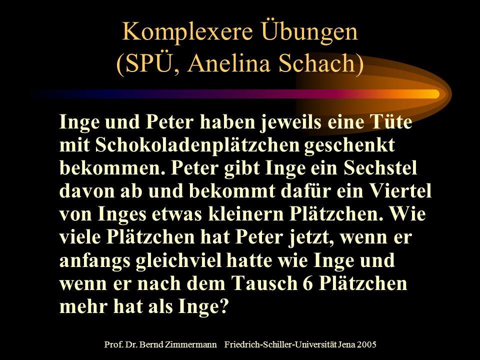 Prof. Dr. Bernd Zimmermann Friedrich-Schiller-Universität Jena 2005 Komplexere Übungen (SPÜ, Anelina Schach) Inge und Peter haben jeweils eine Tüte mi