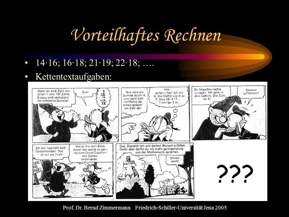Prof. Dr. Bernd Zimmermann Friedrich-Schiller-Universität Jena 2005 Vorteilhaftes Rechnen 14·16; 16·18; 21·19; 22·18; …. Kettentextaufgaben:
