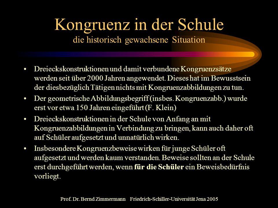 Prof. Dr. Bernd Zimmermann Friedrich-Schiller-Universität Jena 2005 Kongruenz in der Schule die historisch gewachsene Situation Dreieckskonstruktionen