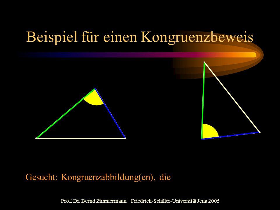 Prof. Dr. Bernd Zimmermann Friedrich-Schiller-Universität Jena 2005 Beispiel für einen Kongruenzbeweis Gesucht: Kongruenzabbildung(en), die