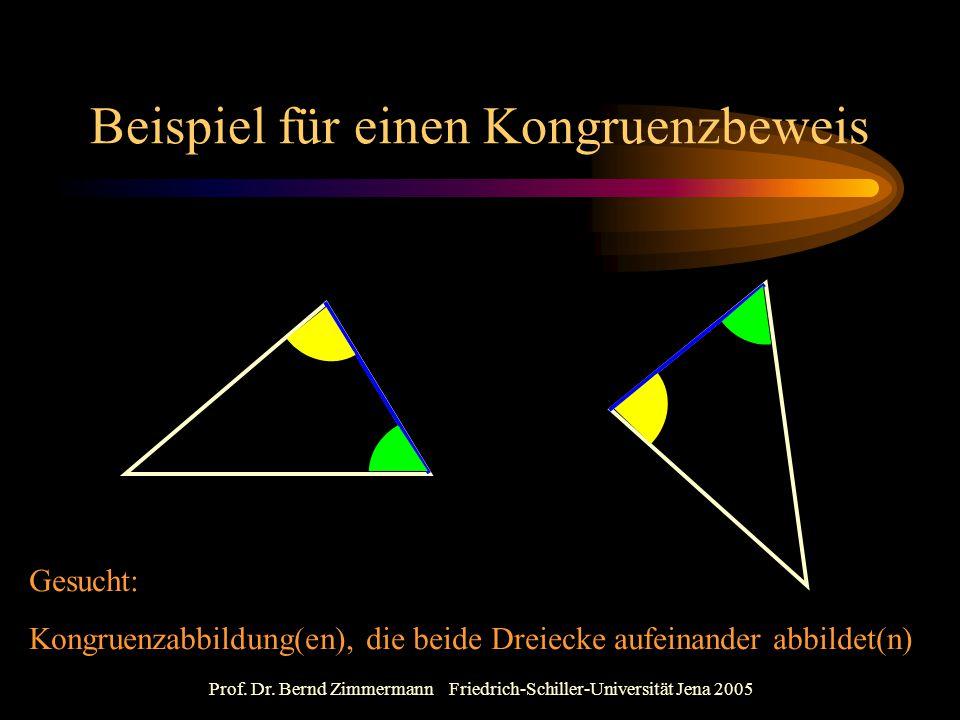 Prof. Dr. Bernd Zimmermann Friedrich-Schiller-Universität Jena 2005 Beispiel für einen Kongruenzbeweis Gesucht: Kongruenzabbildung(en), die beide Drei