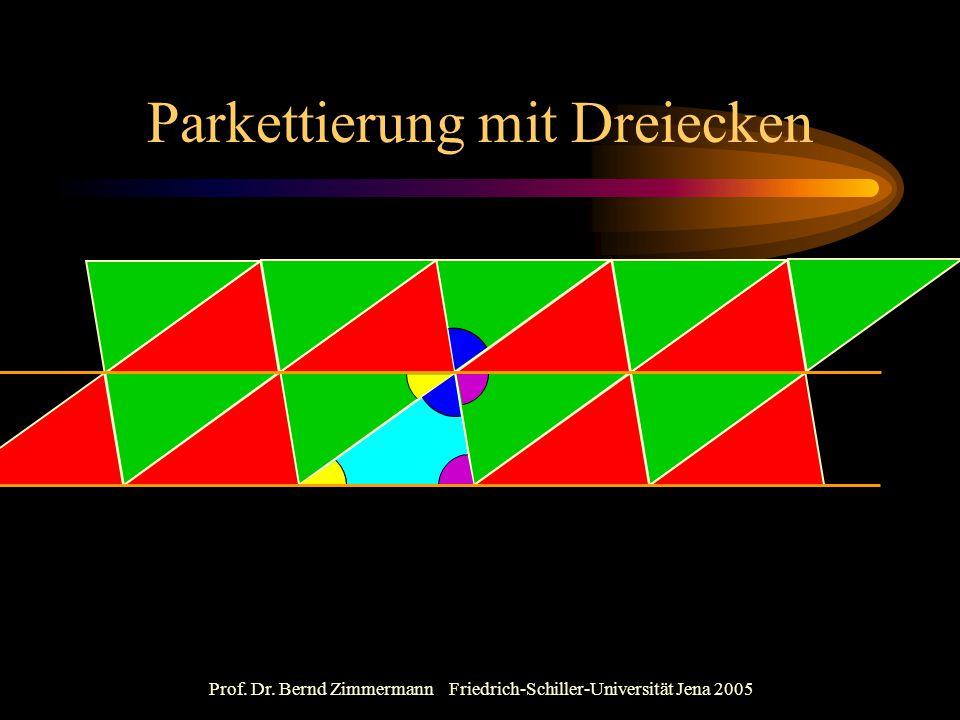 Prof. Dr. Bernd Zimmermann Friedrich-Schiller-Universität Jena 2005 Parkettierung mit Dreiecken
