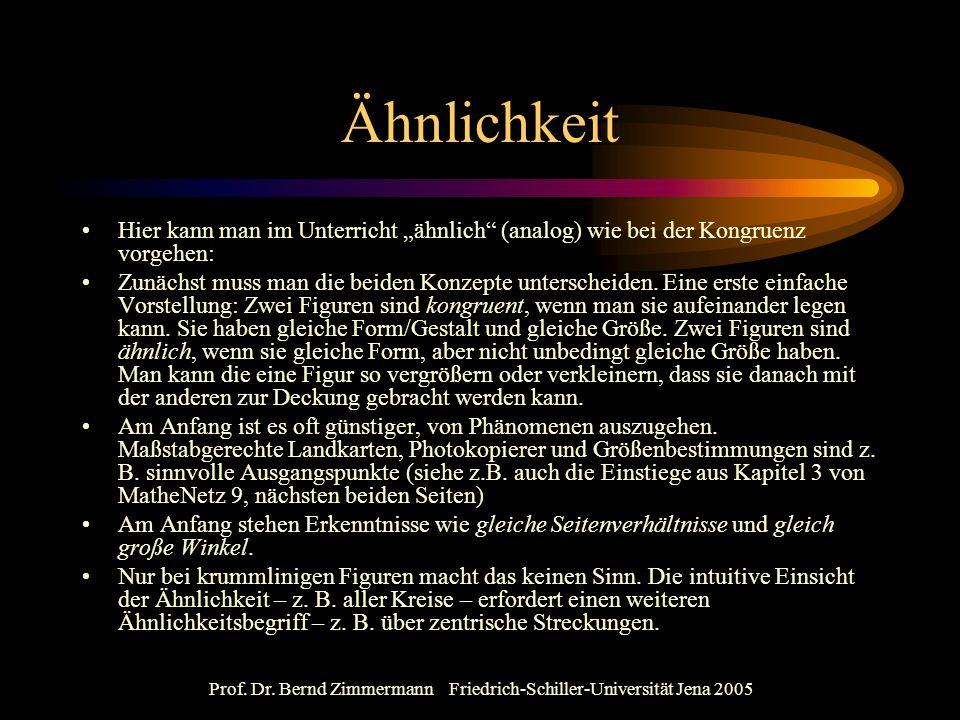"""Prof. Dr. Bernd Zimmermann Friedrich-Schiller-Universität Jena 2005 Ähnlichkeit Hier kann man im Unterricht """"ähnlich"""" (analog) wie bei der Kongruenz v"""