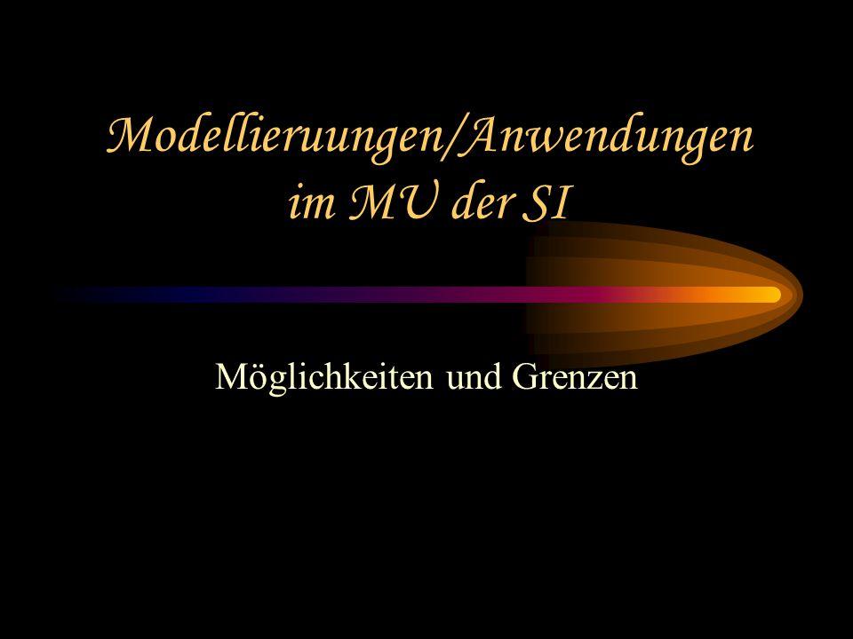 Modellieruungen/Anwendungen im MU der SI Möglichkeiten und Grenzen