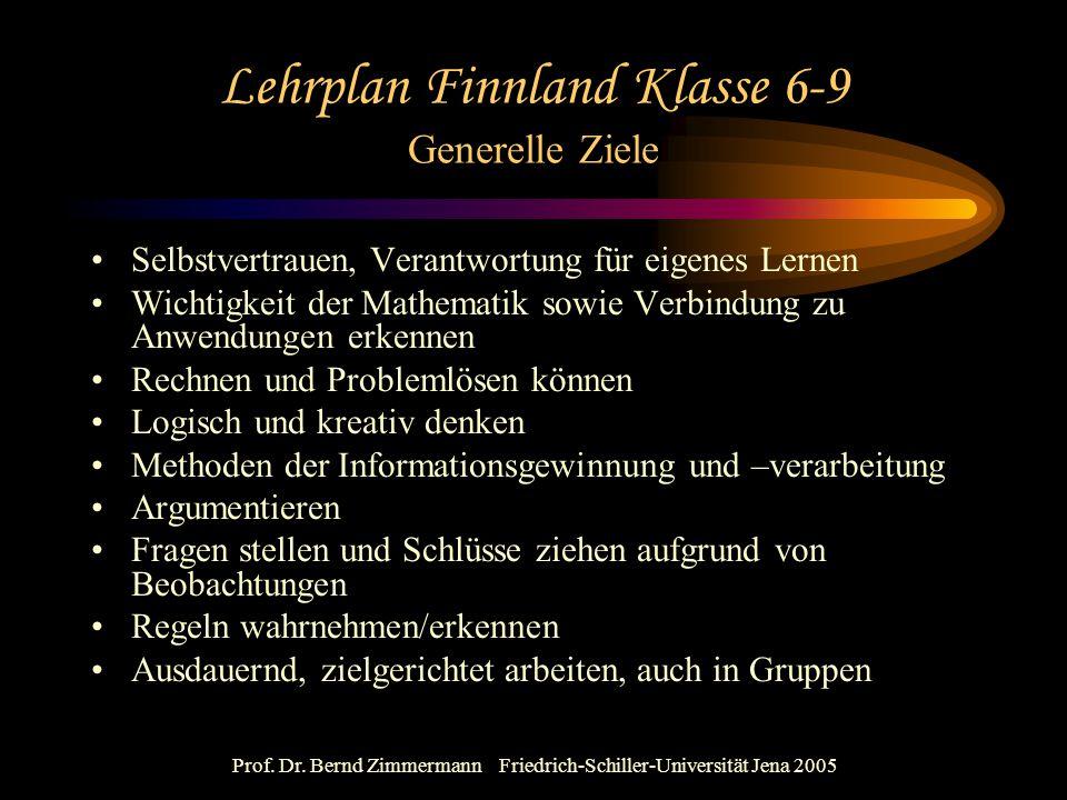 Prof. Dr. Bernd Zimmermann Friedrich-Schiller-Universität Jena 2005 Lehrplan Finnland Klasse 6-9 Generelle Ziele Selbstvertrauen, Verantwortung für ei