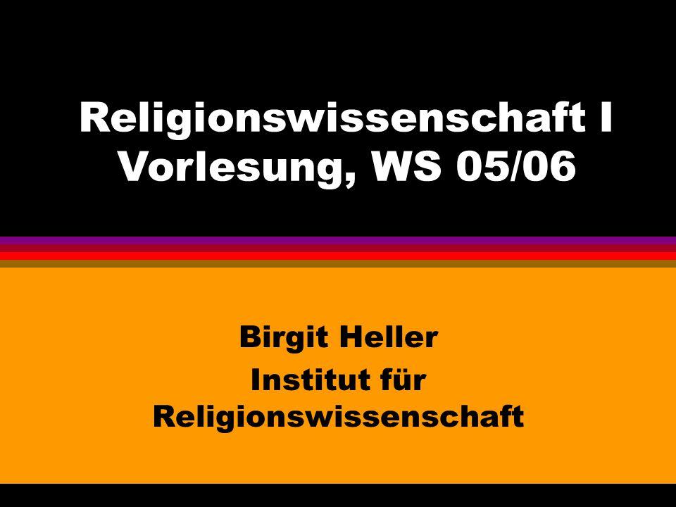 Birgit Heller Institut für Religionswissenschaft Religionswissenschaft I Vorlesung, WS 05/06