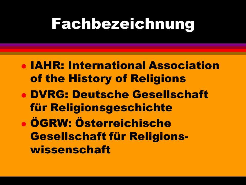 Fachbezeichnung l IAHR: International Association of the History of Religions l DVRG: Deutsche Gesellschaft für Religionsgeschichte l ÖGRW: Österreich