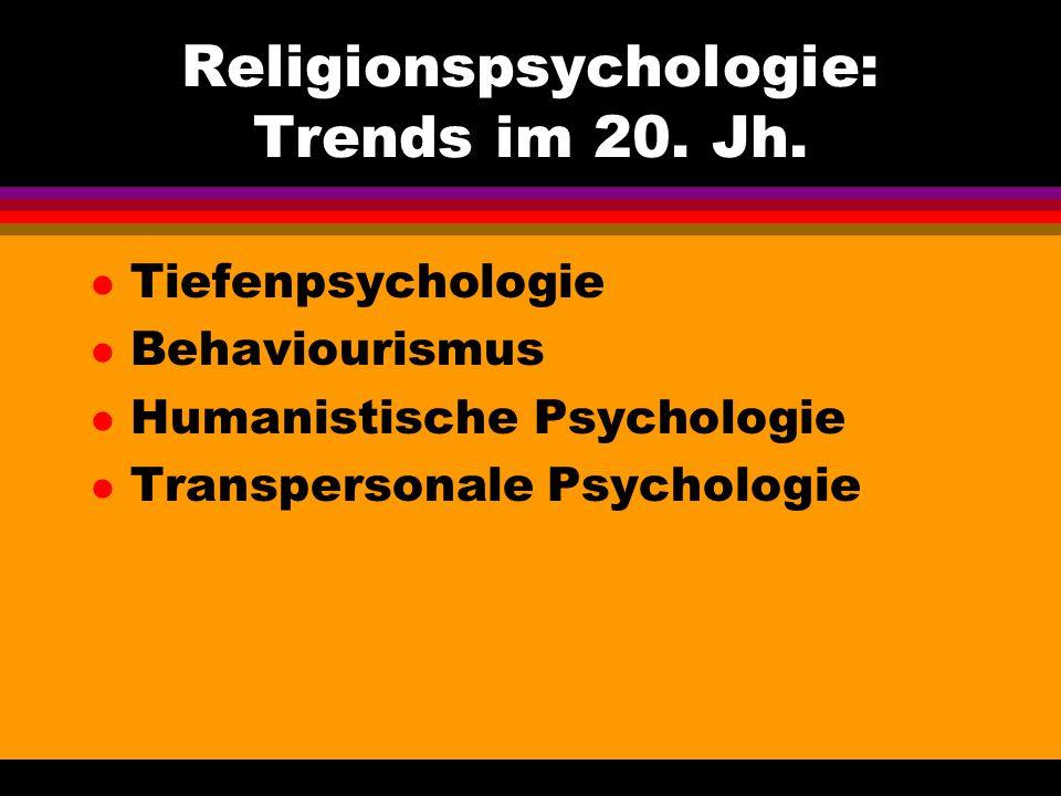 Religionspsychologie: Trends im 20. Jh. l Tiefenpsychologie l Behaviourismus l Humanistische Psychologie l Transpersonale Psychologie