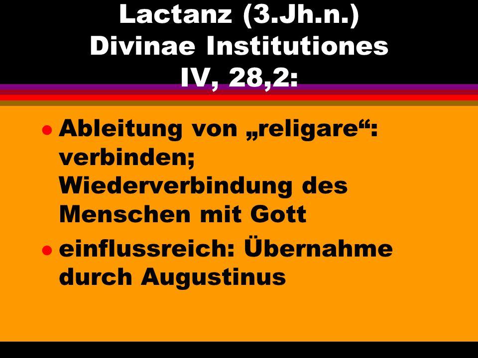 """Lactanz (3.Jh.n.) Divinae Institutiones IV, 28,2: l Ableitung von """"religare"""": verbinden; Wiederverbindung des Menschen mit Gott l einflussreich: Übern"""