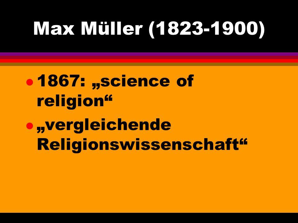 """Max Müller (1823-1900) l 1867: """"science of religion"""" l """"vergleichende Religionswissenschaft"""""""