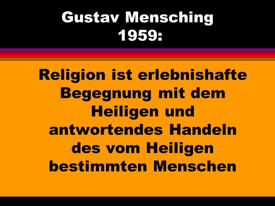 Gustav Mensching 1959: Religion ist erlebnishafte Begegnung mit dem Heiligen und antwortendes Handeln des vom Heiligen bestimmten Menschen