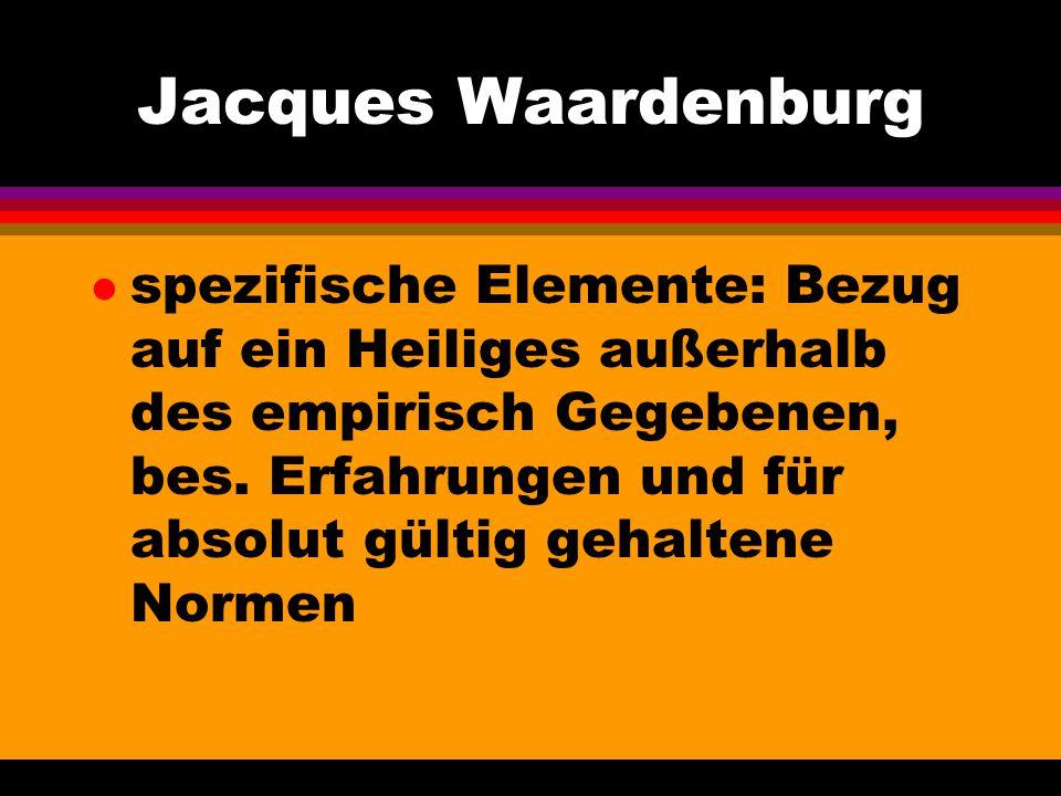 Jacques Waardenburg l spezifische Elemente: Bezug auf ein Heiliges außerhalb des empirisch Gegebenen, bes. Erfahrungen und für absolut gültig gehalten