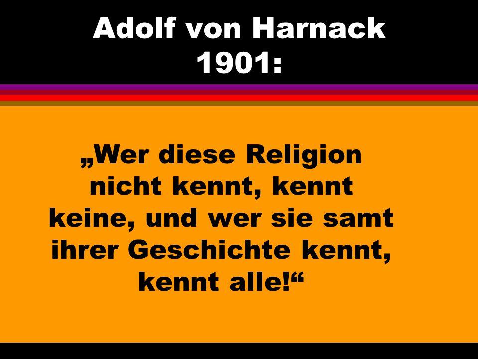 """Adolf von Harnack 1901: """"Wer diese Religion nicht kennt, kennt keine, und wer sie samt ihrer Geschichte kennt, kennt alle!"""""""