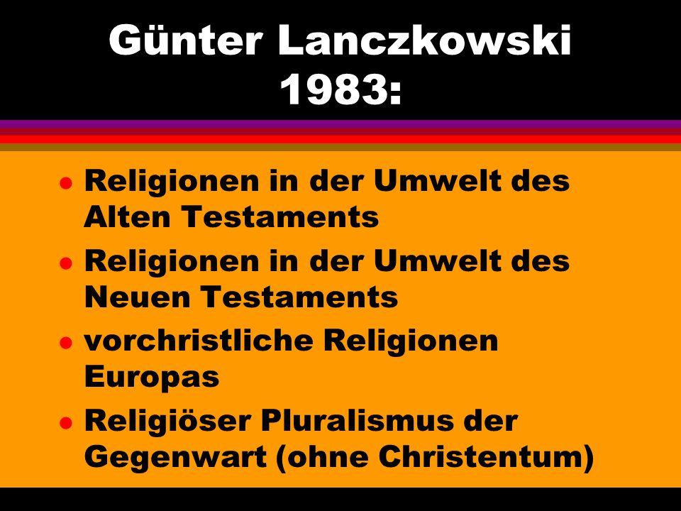 Günter Lanczkowski 1983: l Religionen in der Umwelt des Alten Testaments l Religionen in der Umwelt des Neuen Testaments l vorchristliche Religionen E