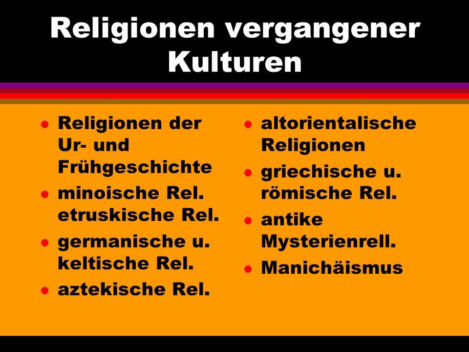 Religionen vergangener Kulturen l Religionen der Ur- und Frühgeschichte l minoische Rel. etruskische Rel. l germanische u. keltische Rel. l aztekische