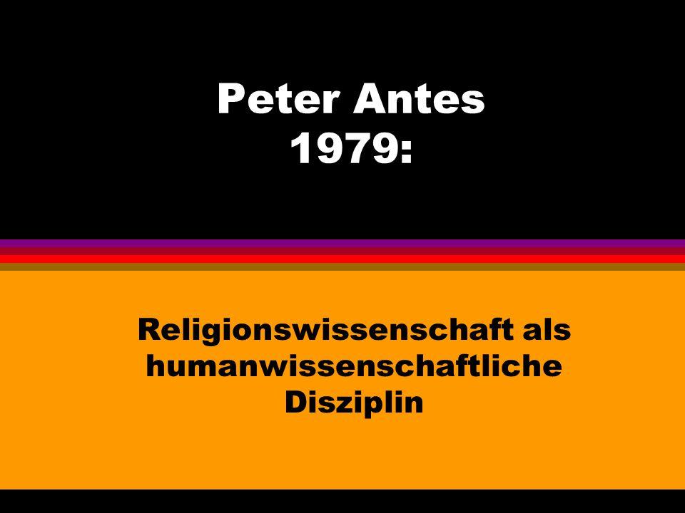 Peter Antes 1979: Religionswissenschaft als humanwissenschaftliche Disziplin