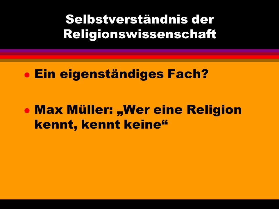 """Selbstverständnis der Religionswissenschaft l Ein eigenständiges Fach? l Max Müller: """"Wer eine Religion kennt, kennt keine"""""""