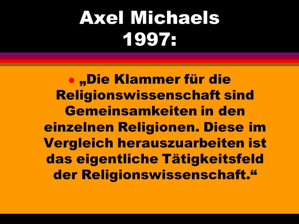 """Axel Michaels 1997: l """"Die Klammer für die Religionswissenschaft sind Gemeinsamkeiten in den einzelnen Religionen. Diese im Vergleich herauszuarbeiten"""