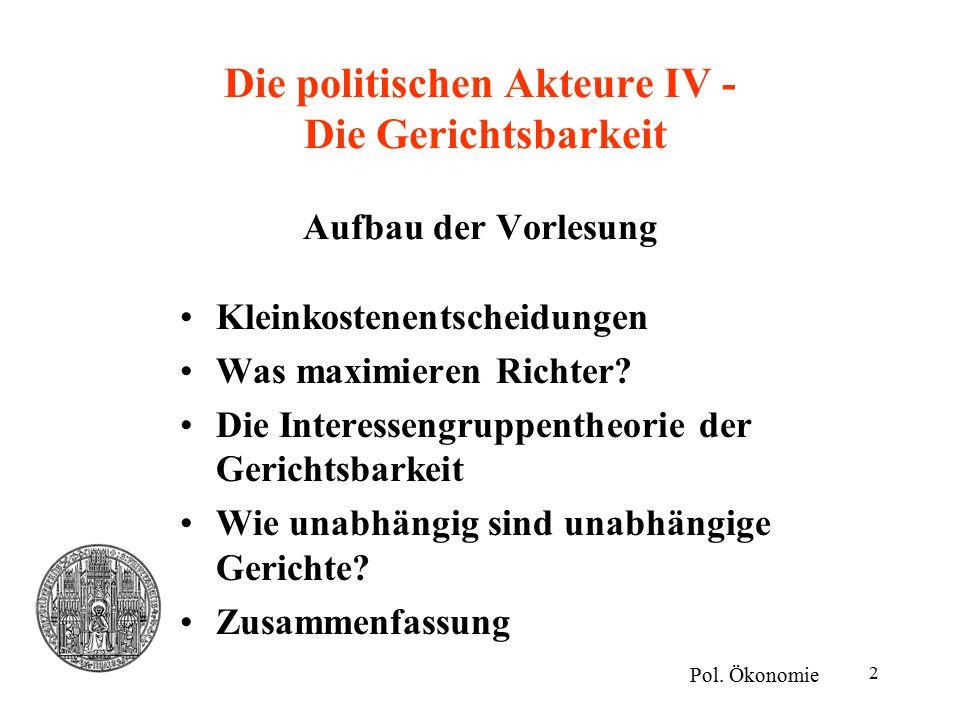 2 Die politischen Akteure IV - Die Gerichtsbarkeit Aufbau der Vorlesung Kleinkostenentscheidungen Was maximieren Richter.